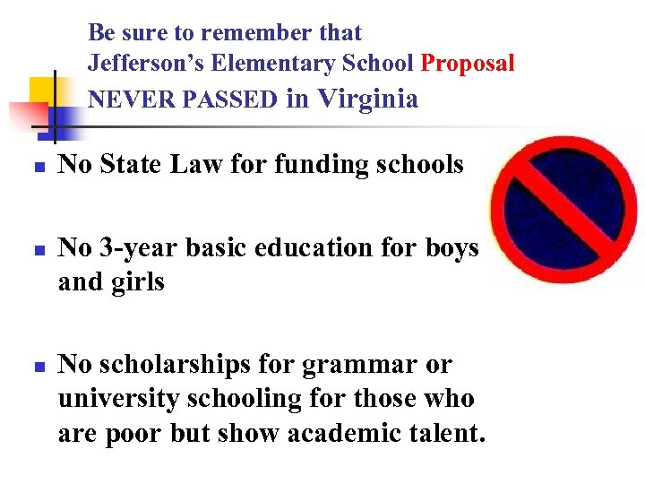 Be sure to remember that Jefferson's Elementary School Proposal NEVER PASSED in Virginia n