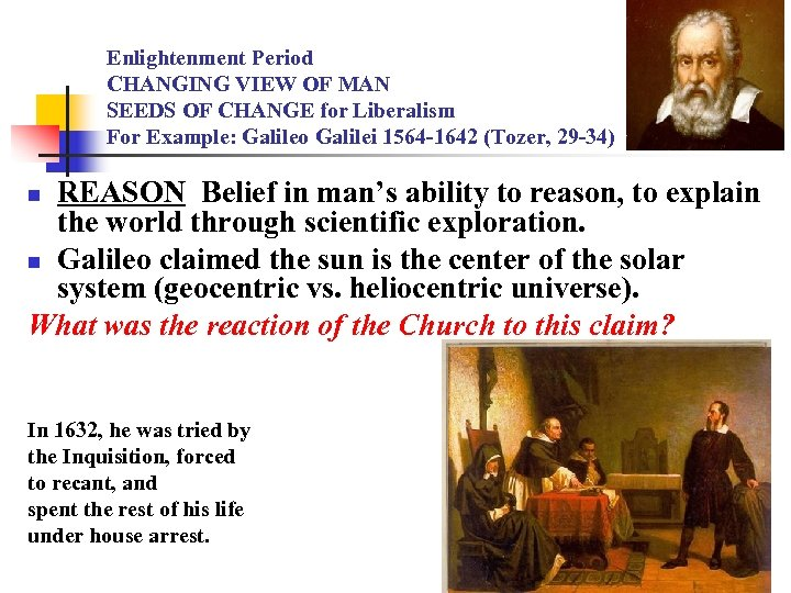 Enlightenment Period CHANGING VIEW OF MAN SEEDS OF CHANGE for Liberalism For Example: Galileo