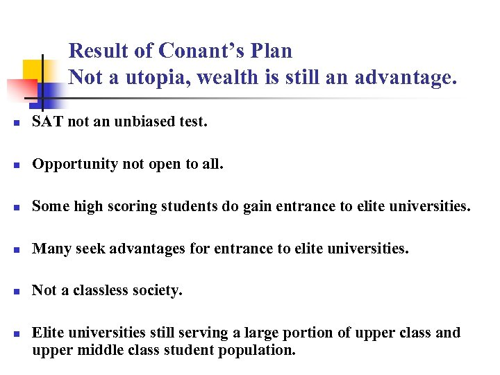 Result of Conant's Plan Not a utopia, wealth is still an advantage. n SAT