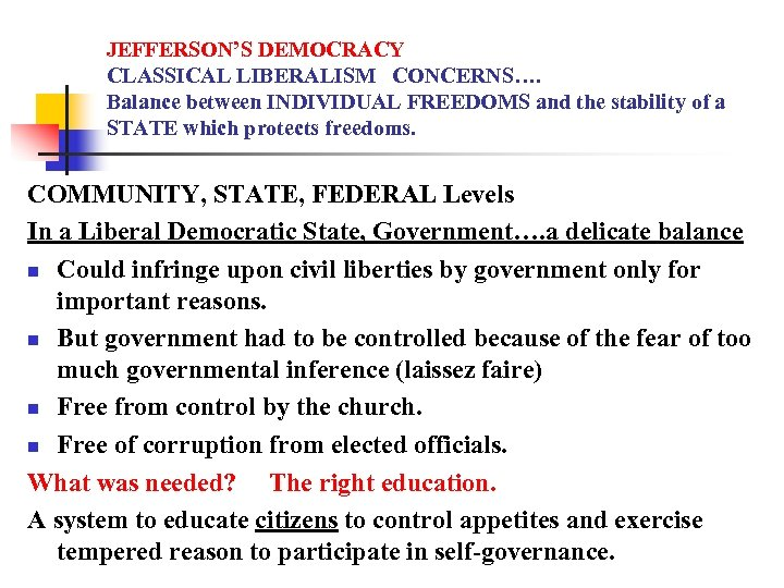 JEFFERSON'S DEMOCRACY CLASSICAL LIBERALISM CONCERNS…. Balance between INDIVIDUAL FREEDOMS and the stability of a