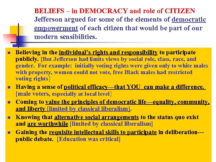 BELIEFS – in DEMOCRACY and role of CITIZEN Jefferson argued for some of the
