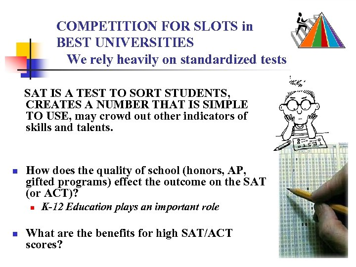 COMPETITION FOR SLOTS in BEST UNIVERSITIES We rely heavily on standardized tests SAT IS