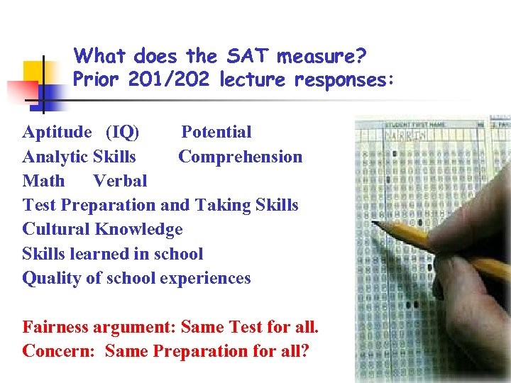 What does the SAT measure? Prior 201/202 lecture responses: Aptitude (IQ) Potential Analytic Skills
