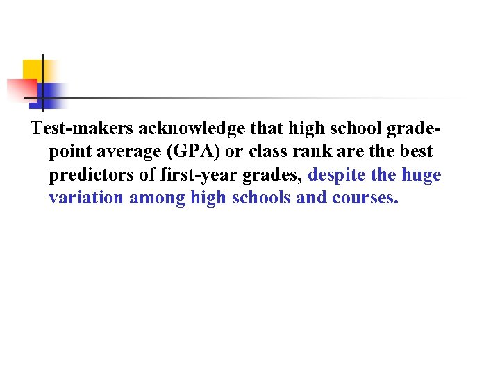 Test-makers acknowledge that high school gradepoint average (GPA) or class rank are the best