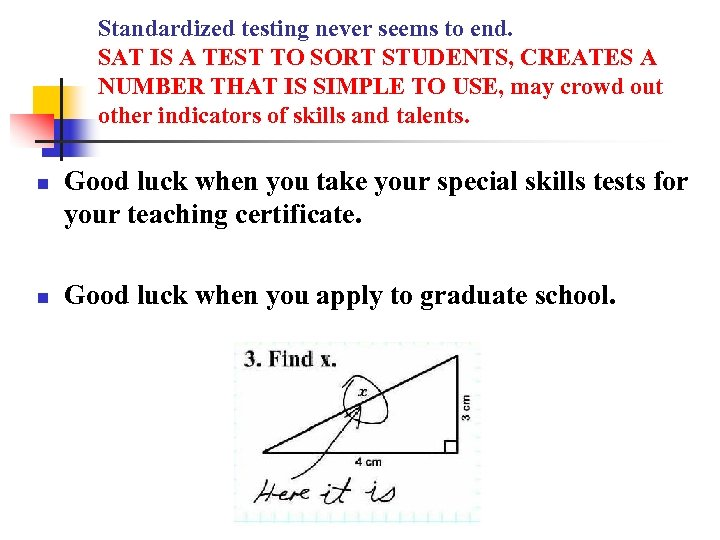 Standardized testing never seems to end. SAT IS A TEST TO SORT STUDENTS, CREATES