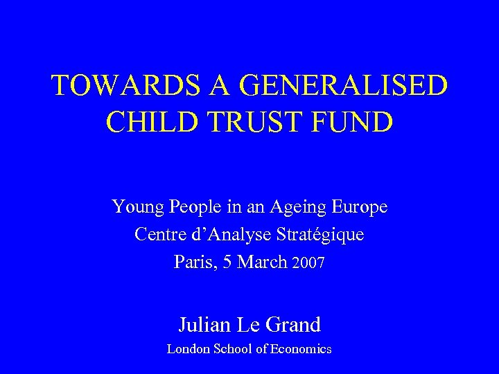 TOWARDS A GENERALISED CHILD TRUST FUND Young People in an Ageing Europe Centre d'Analyse