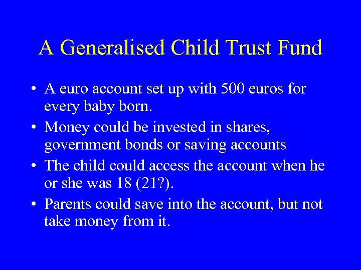 A Generalised Child Trust Fund • A euro account set up with 500 euros