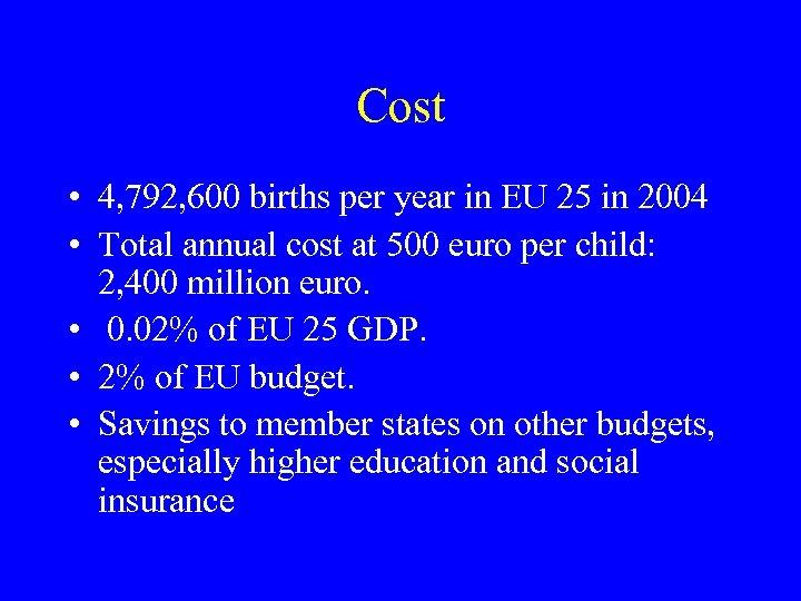 Cost • 4, 792, 600 births per year in EU 25 in 2004 •