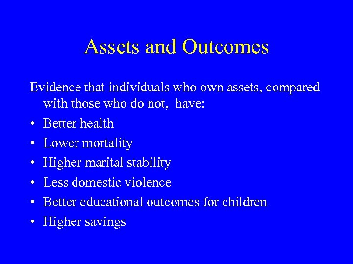 Assets and Outcomes Evidence that individuals who own assets, compared with those who do