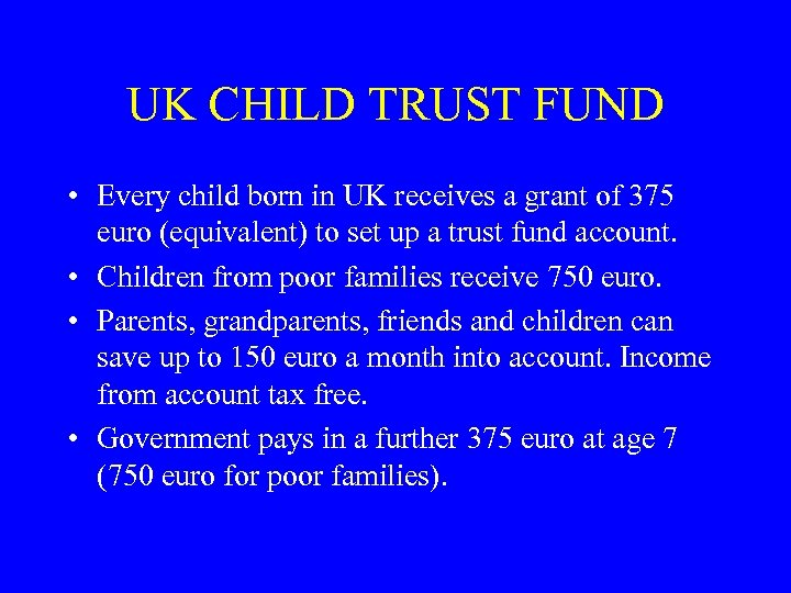 UK CHILD TRUST FUND • Every child born in UK receives a grant of