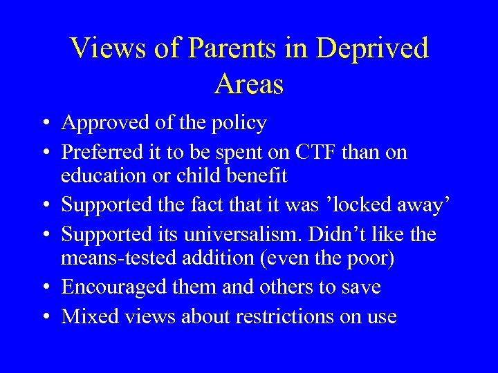Views of Parents in Deprived Areas • Approved of the policy • Preferred it