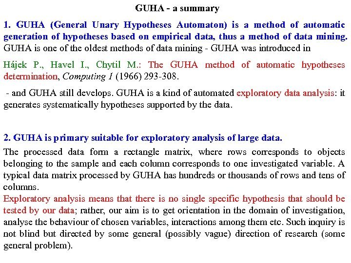 GUHA - a summary 1. GUHA (General Unary Hypotheses Automaton) is a method of