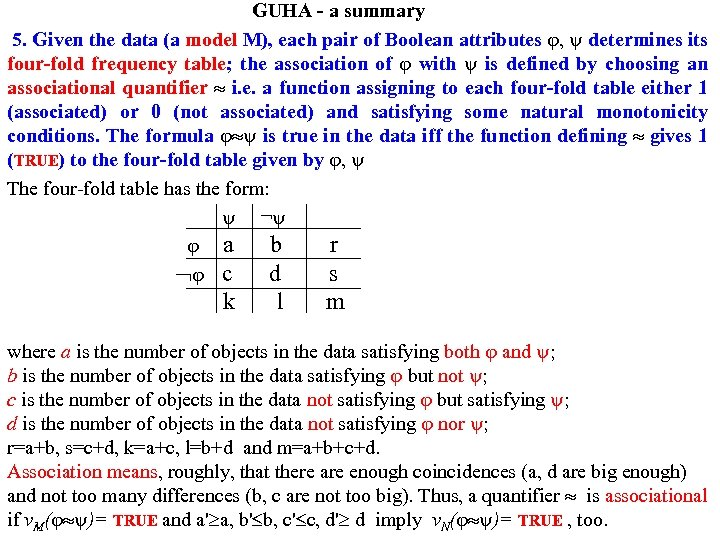 GUHA - a summary 5. Given the data (a model M), each pair of
