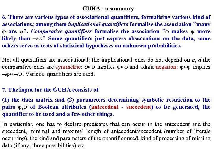 GUHA - a summary 6. There are various types of associational quantifiers, formalising various