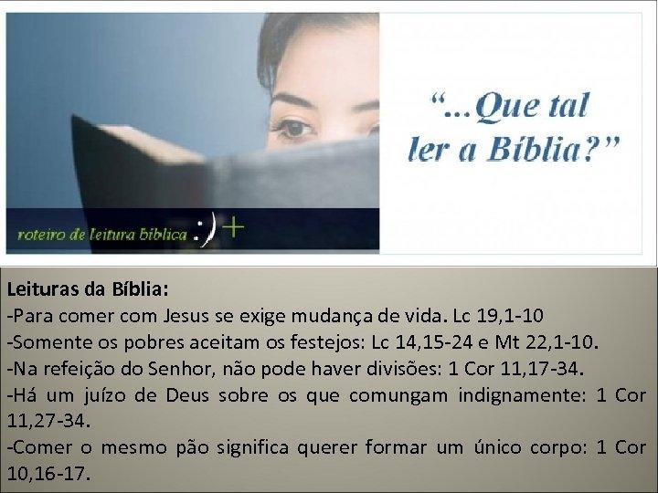 Leituras da Bíblia: -Para comer com Jesus se exige mudança de vida. Lc 19,