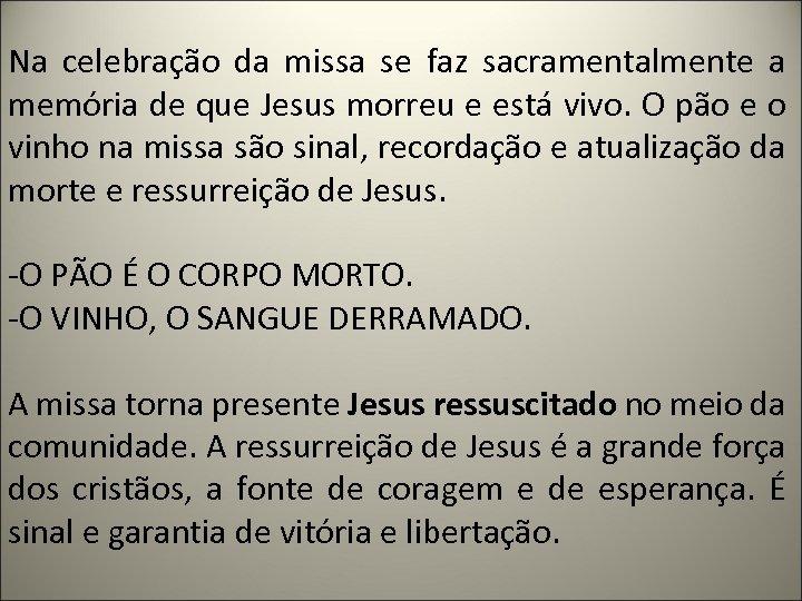 Na celebração da missa se faz sacramentalmente a memória de que Jesus morreu e