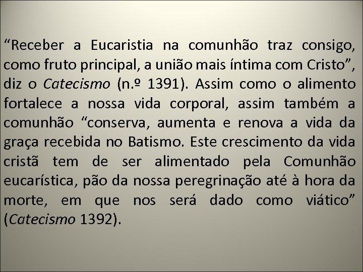 """""""Receber a Eucaristia na comunhão traz consigo, como fruto principal, a união mais íntima"""