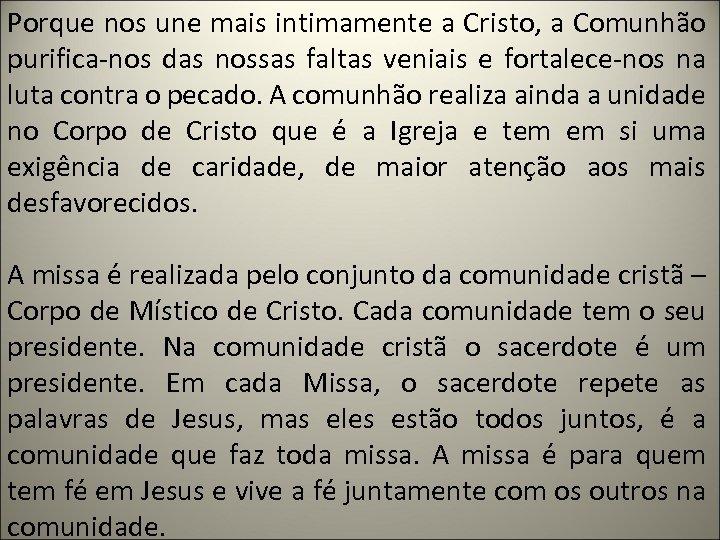 Porque nos une mais intimamente a Cristo, a Comunhão purifica-nos das nossas faltas veniais