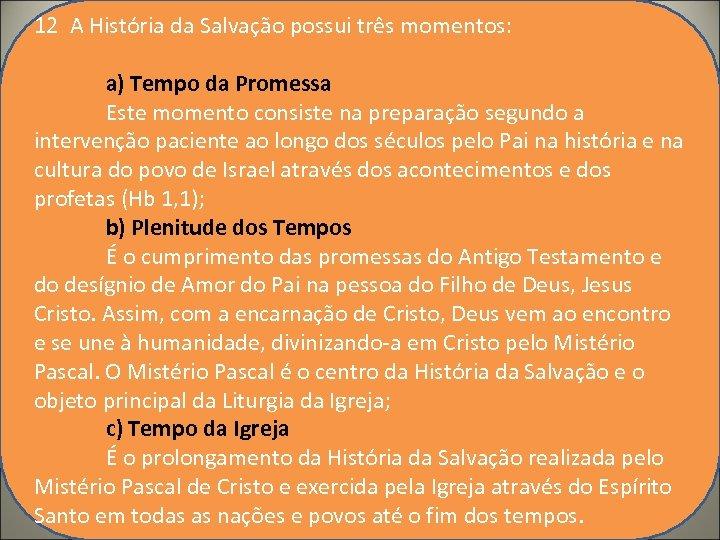 12 A História da Salvação possui três momentos: a) Tempo da Promessa Este momento