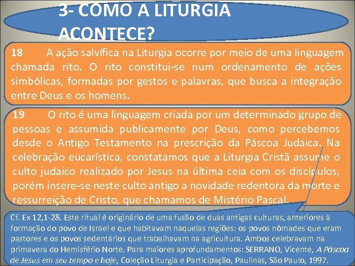 3 - COMO A LITURGIA ACONTECE? 18 A ação salvífica na Liturgia ocorre por