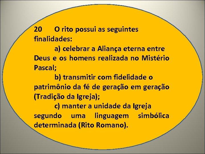 20 O rito possui as seguintes finalidades: a) celebrar a Aliança eterna entre Deus