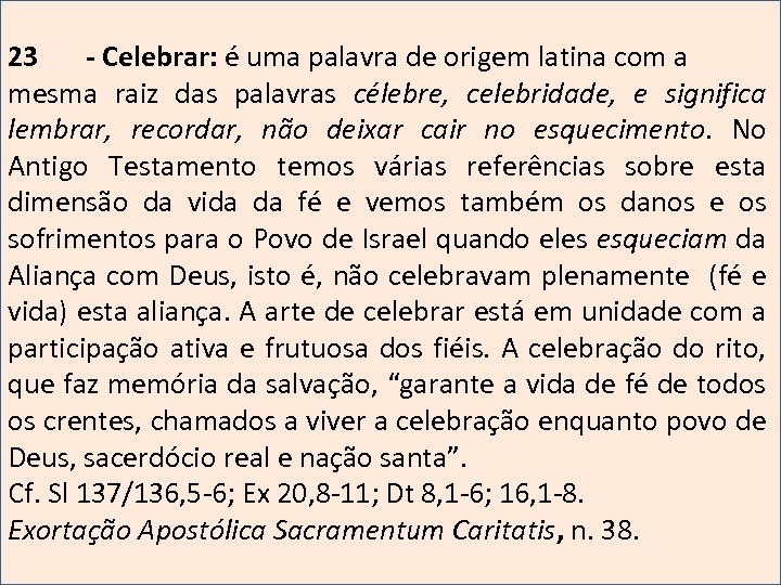 23 - Celebrar: é uma palavra de origem latina com a mesma raiz das