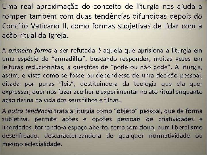 Uma real aproximação do conceito de liturgia nos ajuda a romper também com duas