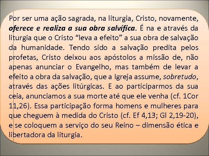 Por ser uma ação sagrada, na liturgia, Cristo, novamente, oferece e realiza a sua