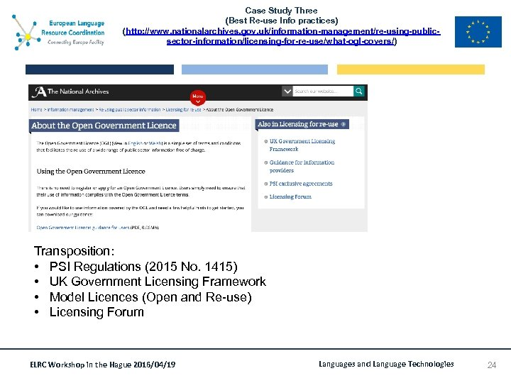 Case Study Three (Best Re-use Info practices) (http: //www. nationalarchives. gov. uk/information-management/re-using-publicsector-information/licensing-for-re-use/what-ogl-covers/) Transposition: •