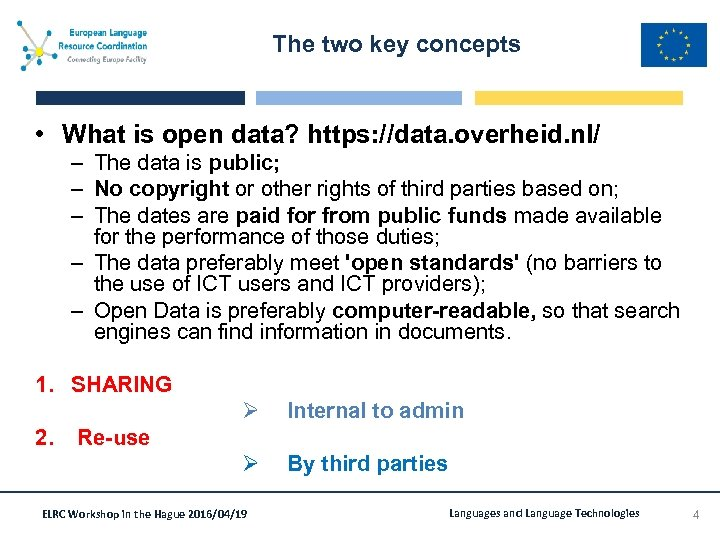 The two key concepts • What is open data? https: //data. overheid. nl/ –