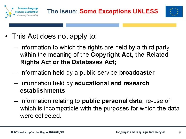 The issue: Some Exceptions UNLESS • This Act does not apply to: – Information