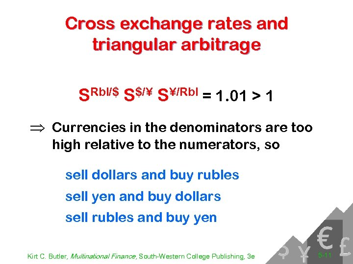 Cross exchange rates and triangular arbitrage SRbl/$ S$/¥ S¥/Rbl = 1. 01 > 1