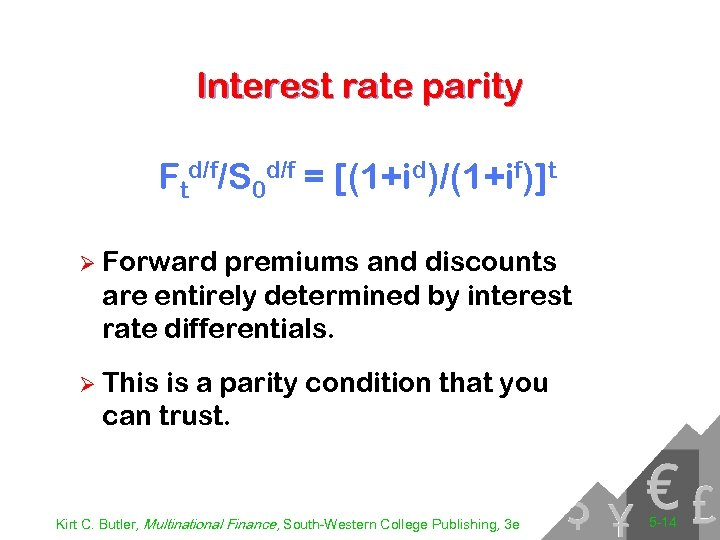 Interest rate parity Ftd/f/S 0 d/f = [(1+id)/(1+if)]t Ø Forward premiums and discounts are