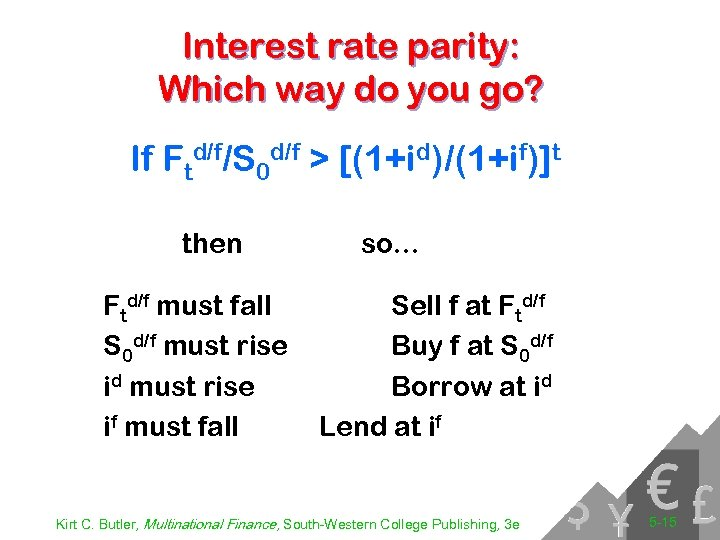 Interest rate parity: Which way do you go? If Ftd/f/S 0 d/f > [(1+id)/(1+if)]t