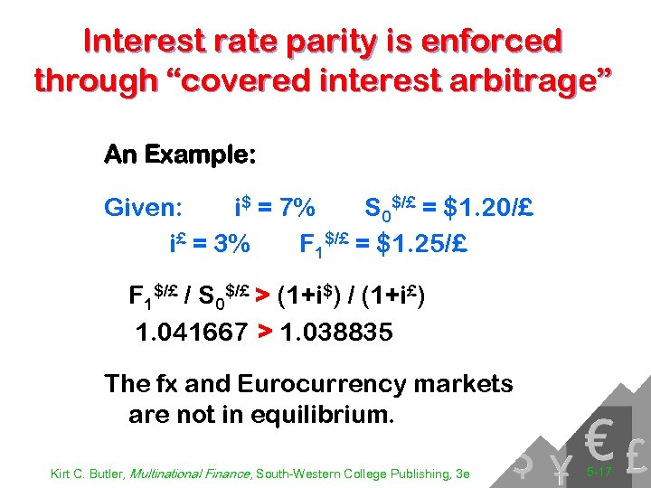 "Interest rate parity is enforced through ""covered interest arbitrage"" An Example: Given: i$ ="