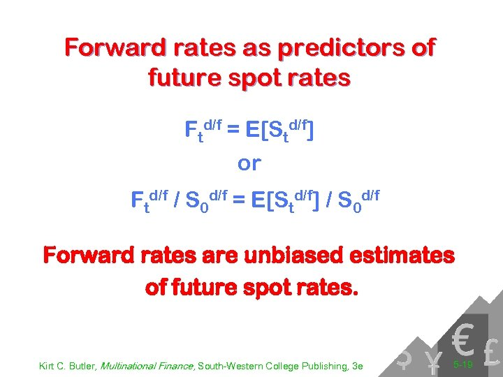 Forward rates as predictors of future spot rates Ftd/f = E[Std/f] or Ftd/f /