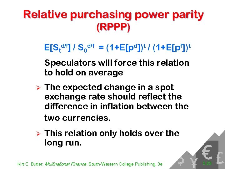 Relative purchasing power parity (RPPP) E[Std/f] / S 0 d/f = (1+E[pd])t / (1+E[pf])t