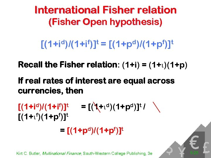 International Fisher relation (Fisher Open hypothesis) [(1+id)/(1+if)]t = [(1+pd)/(1+pf)]t Recall the Fisher relation: (1+i)