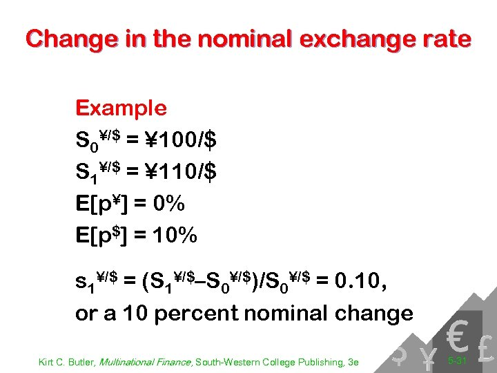 Change in the nominal exchange rate Example S 0¥/$ = ¥ 100/$ S 1¥/$