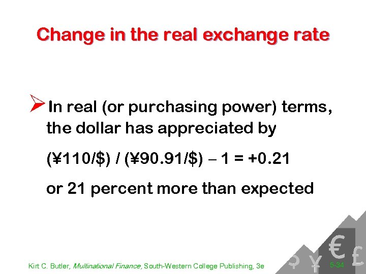 Change in the real exchange rate ØIn real (or purchasing power) terms, the dollar