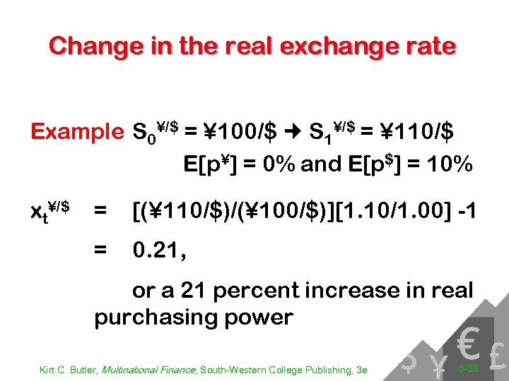 Change in the real exchange rate Example S 0¥/$ = ¥ 100/$ S 1¥/$