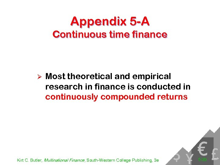 Appendix 5 -A Continuous time finance Ø Most theoretical and empirical research in finance