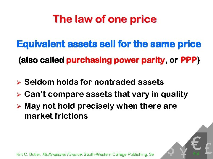 The law of one price Equivalent assets sell for the same price (also called
