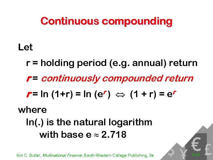 Continuous compounding Let r = holding period (e. g. annual) return r = continuously