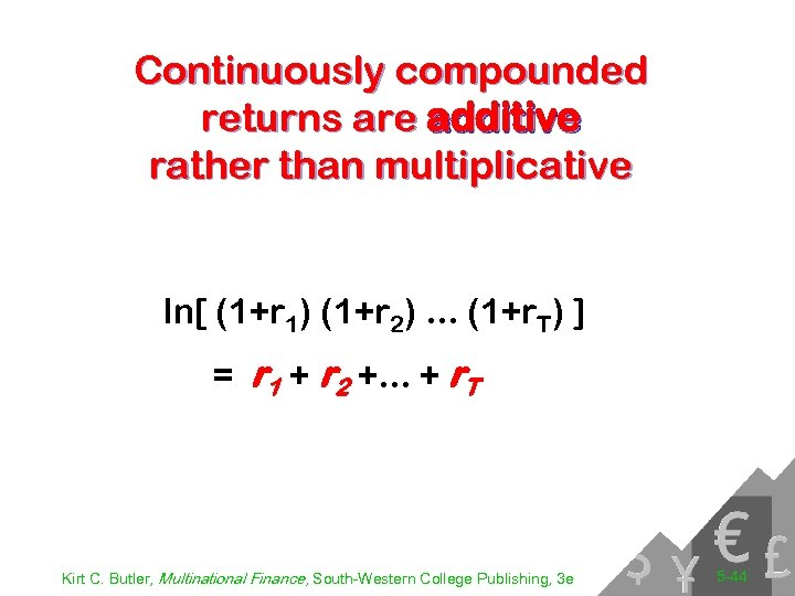Continuously compounded returns are additive rather than multiplicative ln[ (1+r 1) (1+r 2). .