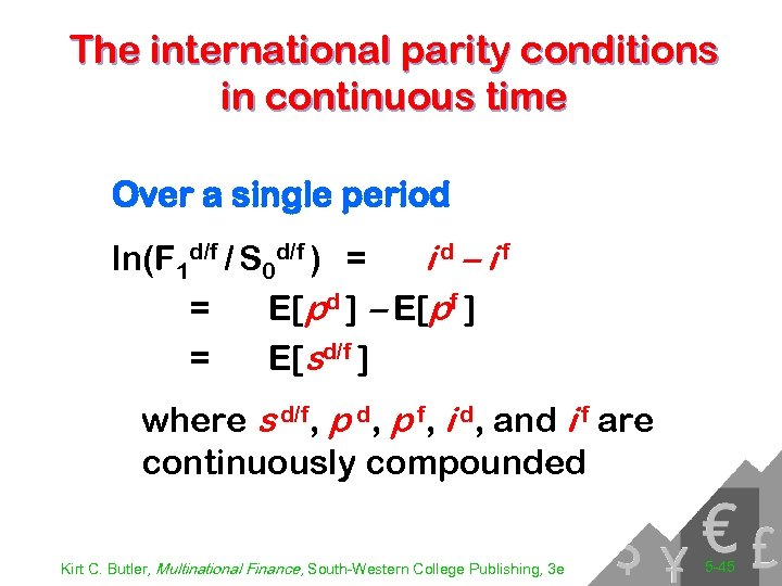 The international parity conditions in continuous time Over a single period ln(F 1 d/f