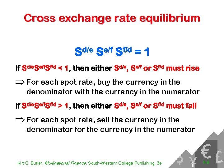 Cross exchange rate equilibrium Sd/e Se/f Sf/d = 1 If Sd/e. Se/f. Sf/d <