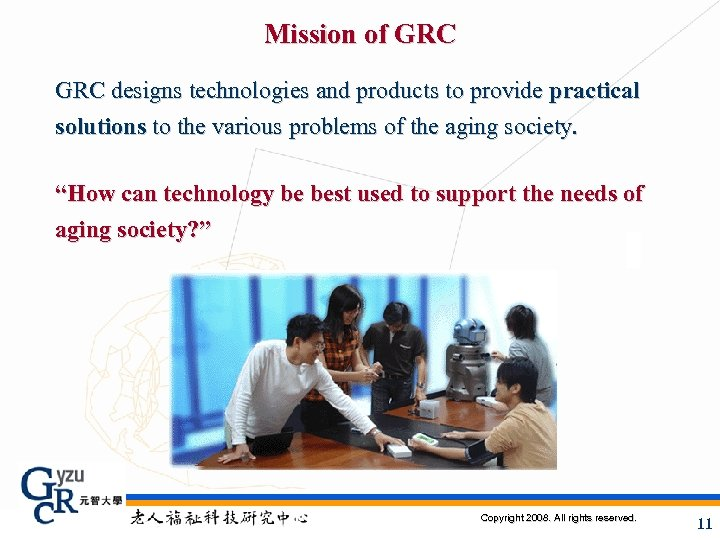 Mission of GRC designs technologies and products to provide practical solutions to the various
