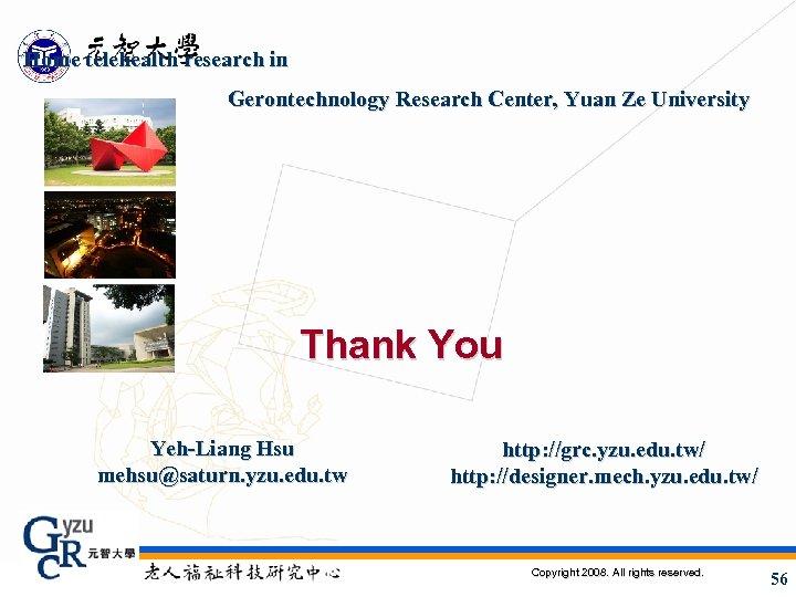 Home telehealth research in Gerontechnology Research Center, Yuan Ze University Thank You Yeh-Liang Hsu