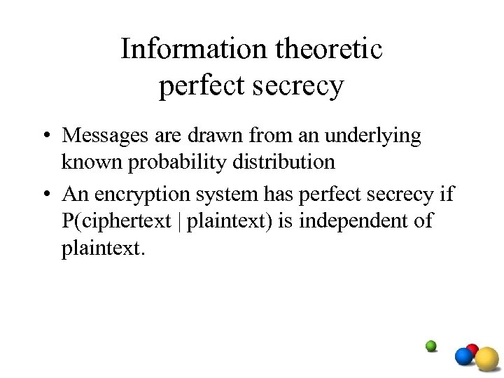 Information theoretic perfect secrecy • Messages are drawn from an underlying known probability distribution